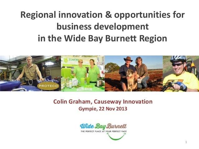 1 Regional innovation & opportunities for business development in the Wide Bay Burnett Region Colin Graham, Causeway Innov...