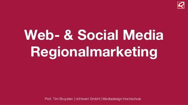 Web- & Social MediaRegionalmarketing  Prof. Tim Bruysten  richtwert GmbH  Mediadesign Hochschule