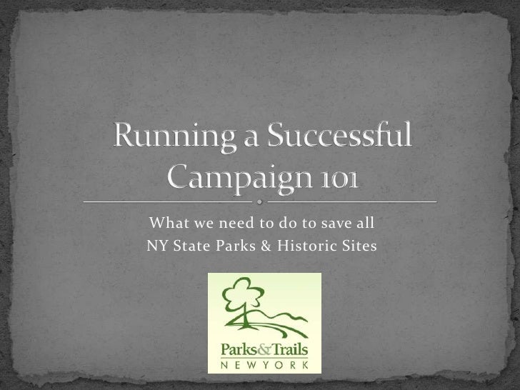 Running a Successful Campaign 101<br />What we need to do to save all <br />NY State Parks & Historic Sites<br />