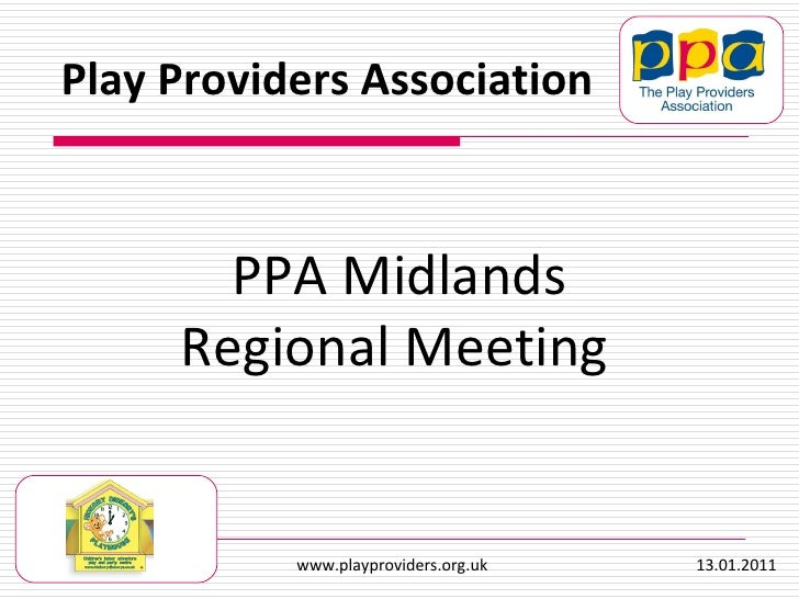 PPA Midlands Regional Meeting   Play Providers Association www.playproviders.org.uk  13.01.2011