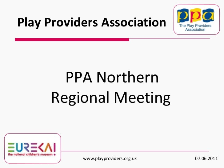 PPA Northern Regional Meeting   Play Providers Association www.playproviders.org.uk  07.06.2011