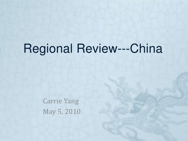 Regional Review---China<br />Carrie Yang<br />May 5, 2010<br />
