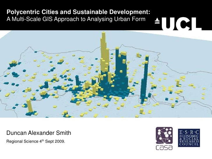 Polycentric Cities and Sustainable Development:<br />A Multi-Scale GIS Approach to Analysing Urban Form<br />Duncan Alexan...