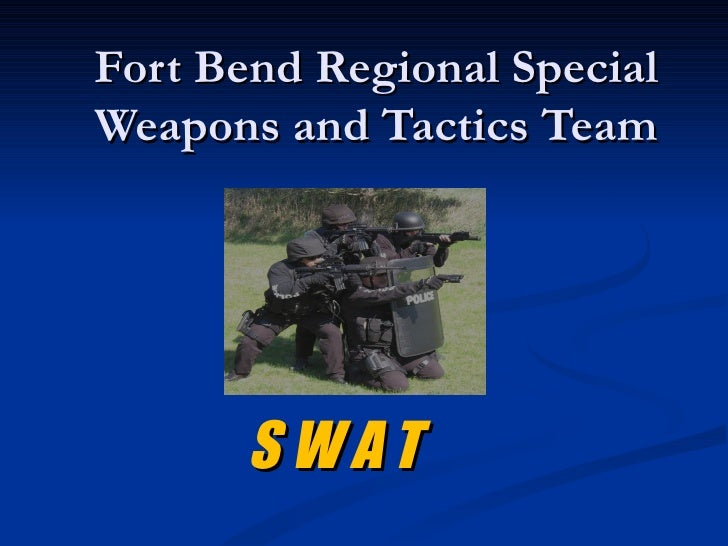 Fort Bend Regional SpecialWeapons and Tactics Team       SWAT