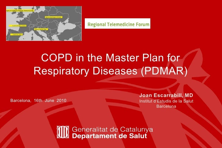 COPD in the Master Plan for Respiratory Diseases (PDMAR) Barcelona,  16th  June  2010 Joan Escarrabill, MD Institut d'Estu...