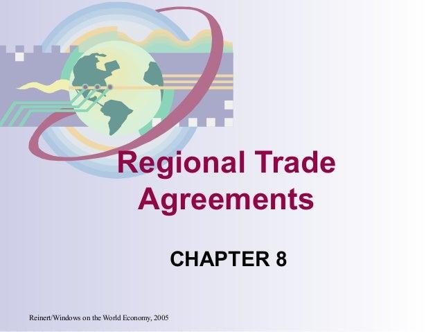 Reinert/Windows on the World Economy, 2005 Regional Trade Agreements CHAPTER 8