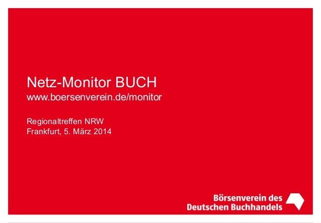 Netz-Monitor BUCH www.boersenverein.de/monitor Regionaltreffen NRW Frankfurt, 5. März 2014