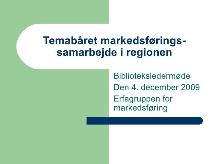 Temabåret markedsførings-samarbejde i regionen Biblioteksledermøde Den 4. december 2009 Erfagruppen for markedsføring