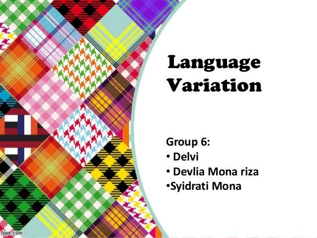 Language Variation Group 6: • Delvi • Devlia Mona riza •Syidrati Mona