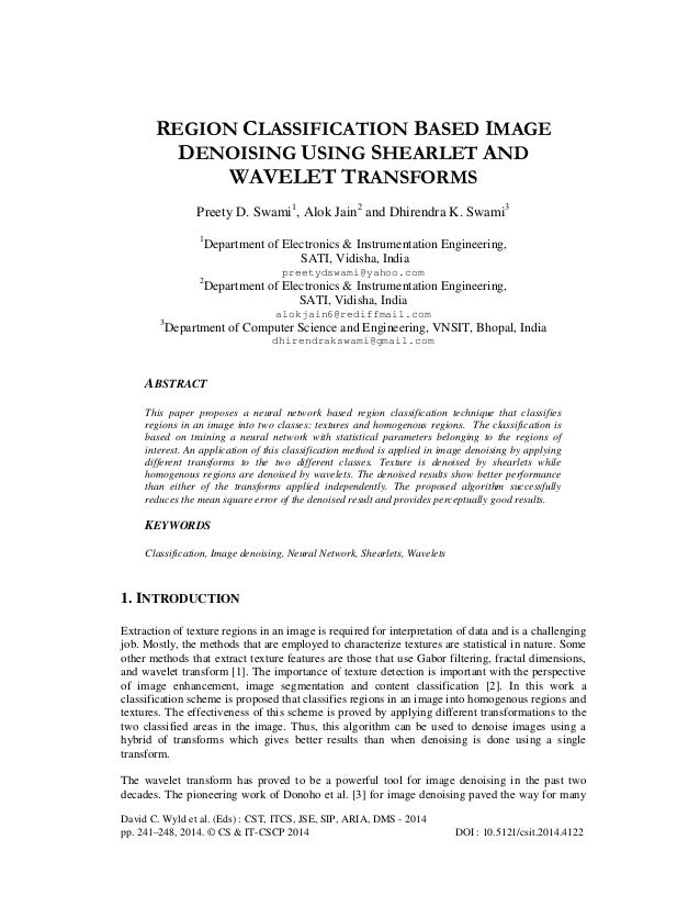 REGION CLASSIFICATION BASED IMAGE DENOISING USING SHEARLET AND WAVELET TRANSFORMS Preety D. Swami1, Alok Jain2 and Dhirend...