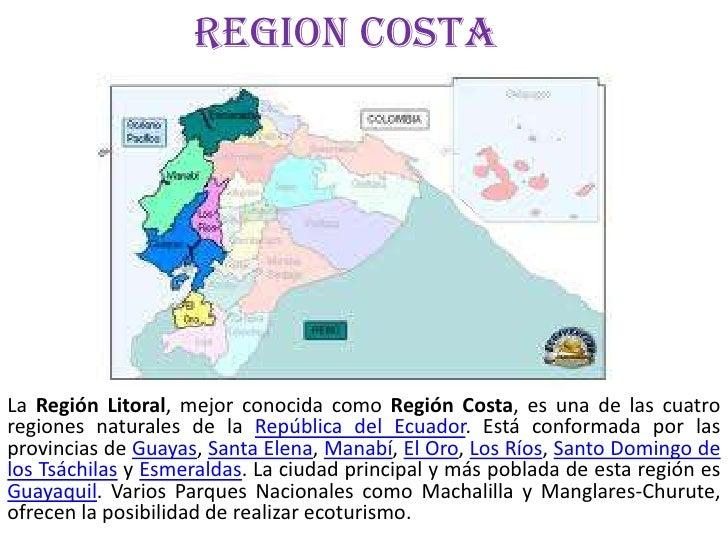 Region costaLa Región Litoral, mejor conocida como Región Costa, es una de las cuatroregiones naturales de la República de...