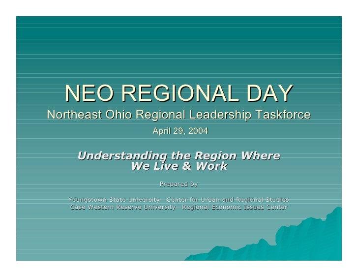 NEO REGIONAL DAY Northeast Ohio Regional Leadership Taskforce                            April 29, 2004       Understandin...