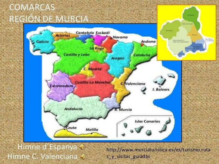 COMARCASREGIÓN DE MURCIA  Himne d´Espanya     http://www.murciaturistica.es/es/turismo.rutaHimne C. Valenciana   s_y_visit...