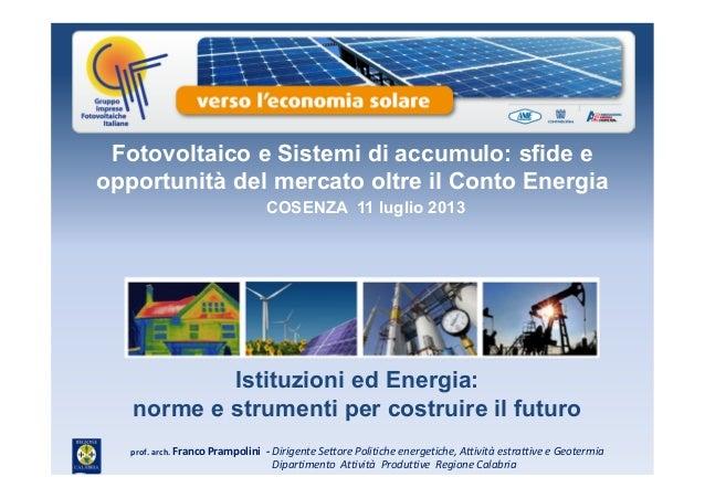 Istituzioni ed Energia: norme e strumenti per costruire il futuro COSENZA 11 luglio 2013 Fotovoltaico e Sistemi di accumul...