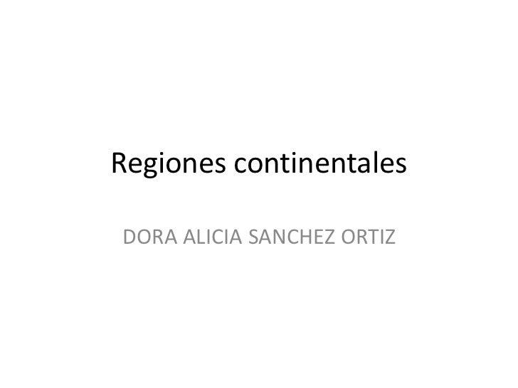 Regiones continentales<br />DORA ALICIA SANCHEZ ORTIZ<br />