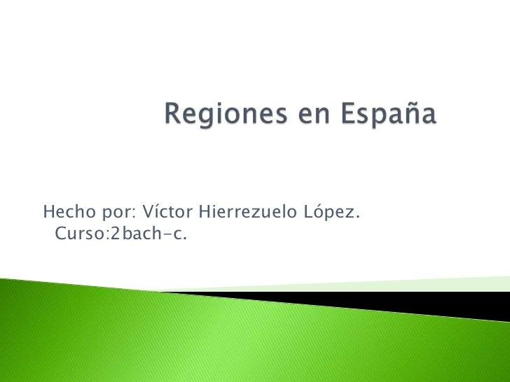 Hecho por: Víctor Hierrezuelo López. Curso:2bach-c.