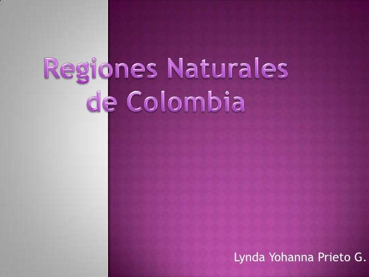Regiones Naturales de Colombia<br />Lynda Yohanna Prieto G.<br />