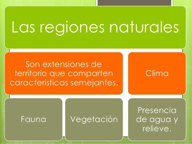 Las regiones naturales    Son extensiones de territorio que comparten      Climacaracterísticas semejantes.               ...