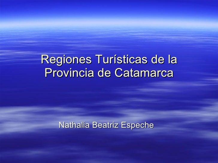 Regiones Turísticas de la Provincia de Catamarca Nathalia Beatriz Espeche