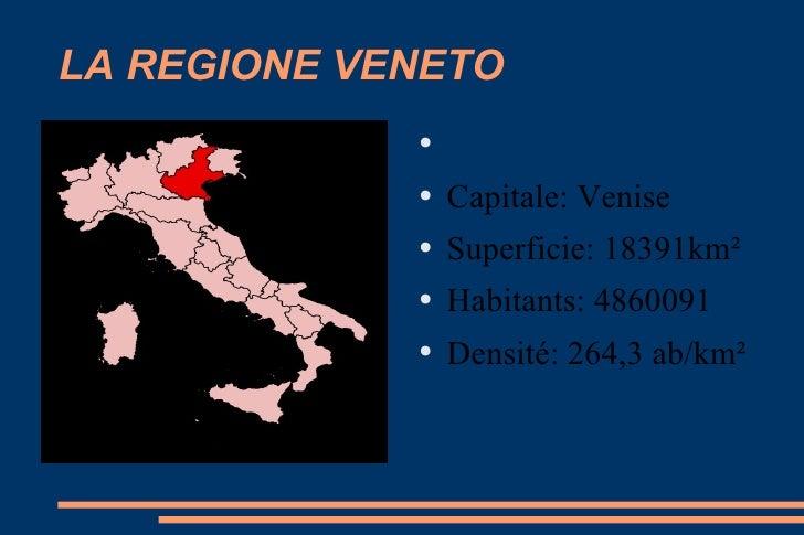 LA REGIONE VENETO <ul><li>Capitale: Venise </li></ul><ul><li>Superficie: 18391km² </li></ul><ul><li>Habitants: 4860091 </l...