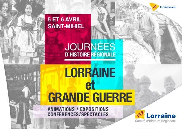 lorraine et grande Guerre Animations / Expositions Conférences/Spectacles d'histoire régionalE journées 5 et 6 avril Saint...