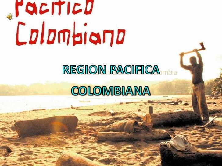 REGION PACIFICA <br />COLOMBIANA<br />