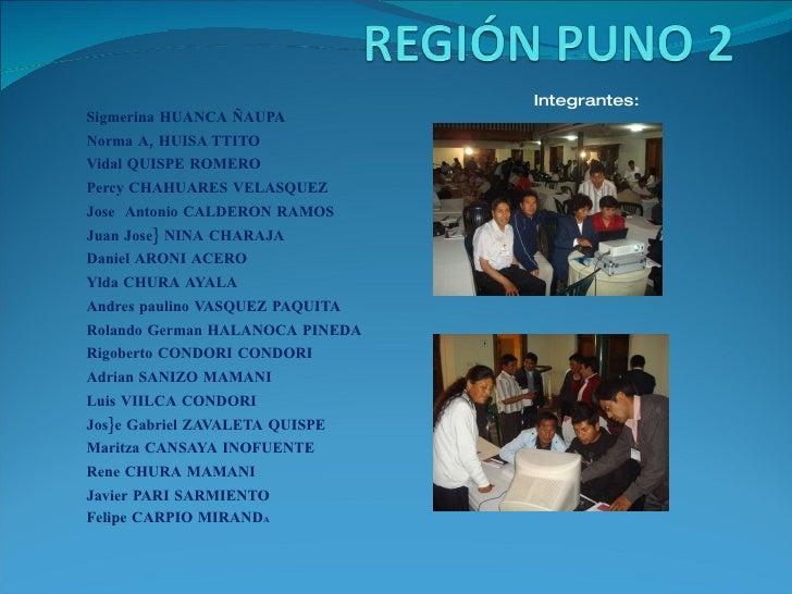 Integrantes: Sigmerina HUANCA ÑAUPA Norma A, HUISA TTITO Vidal QUISPE ROMERO Percy CHAHUARES VELASQUEZ Jose  Antonio CALDE...