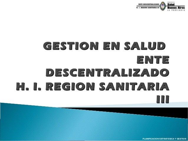 GESTION EN SALUDGESTION EN SALUD ENTEENTE DESCENTRALIZADODESCENTRALIZADO H. I. REGION SANITARIAH. I. REGION SANITARIA IIII...