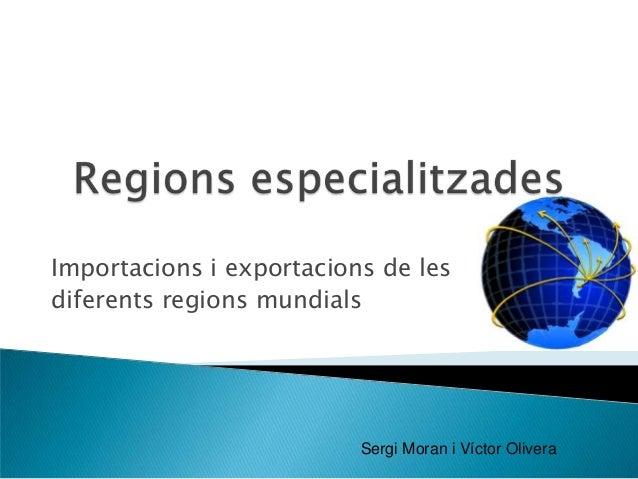 Importacions i exportacions de lesdiferents regions mundials                          Sergi Moran i Víctor Olivera