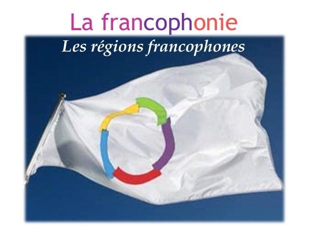 La francophonieLes régions francophones