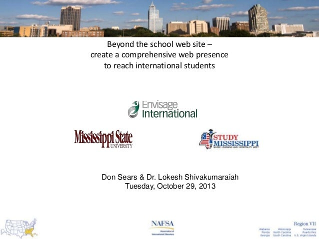 Beyond the school web site – create a comprehensive web presence to reach international students  Don Sears & Dr. Lokesh S...