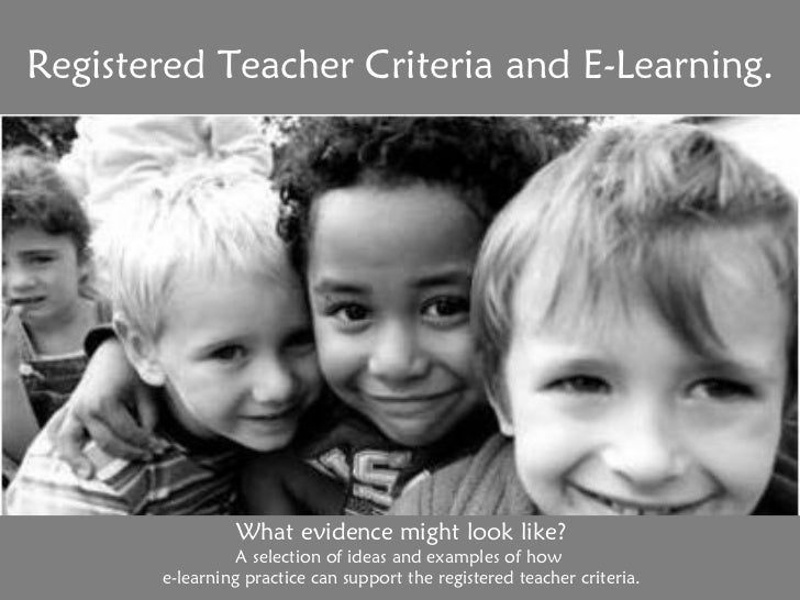 Registered Teacher Criteria and E-Learning. What evidence might look like? A selection of ideas and examples of how  e-lea...