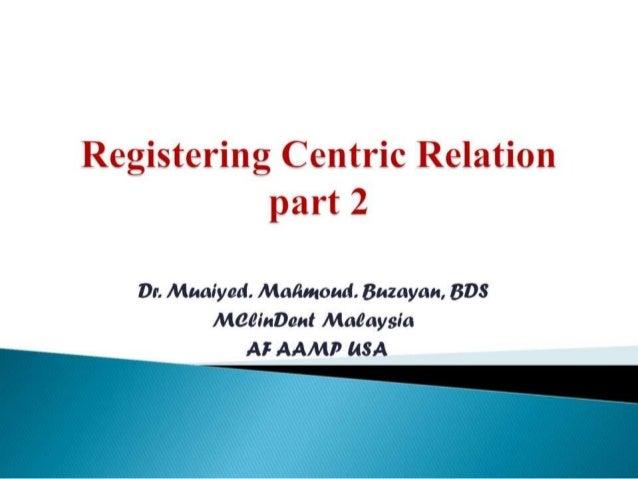 "Registering Centric Relation part2  Dr.  Muaiyad.  Malimoud.  Buzayan,  BD8 Maelnbent Maeaysla AF AAMP ""SA"