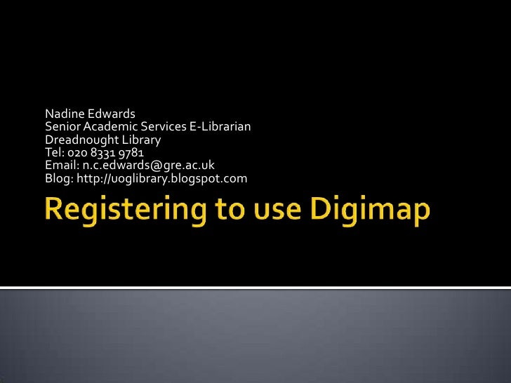 Registering to use Digimap<br />Nadine Edwards<br />Senior Academic Services E-Librarian<br />Dreadnought Library<br />Tel...