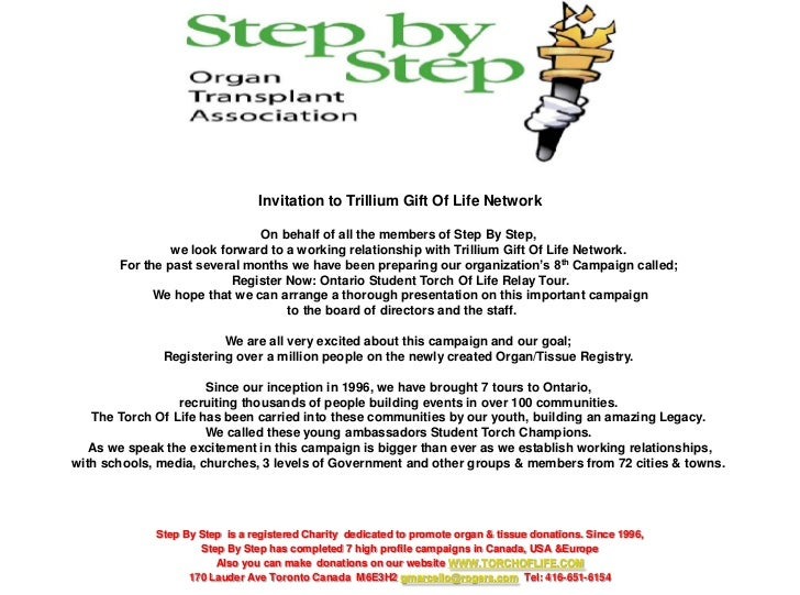 Invitation to Trillium Gift Of Life Network                              On behalf of all the members of Step By Step,    ...