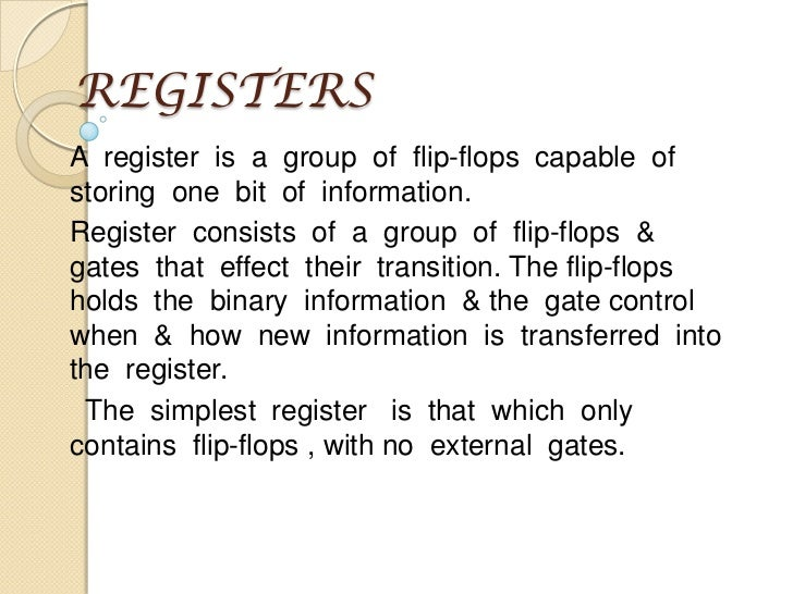 REGISTERS<br />A  register  is  a  group  of  flip-flops  capable  of  storing  one  bit  of  information.<br />Register  ...