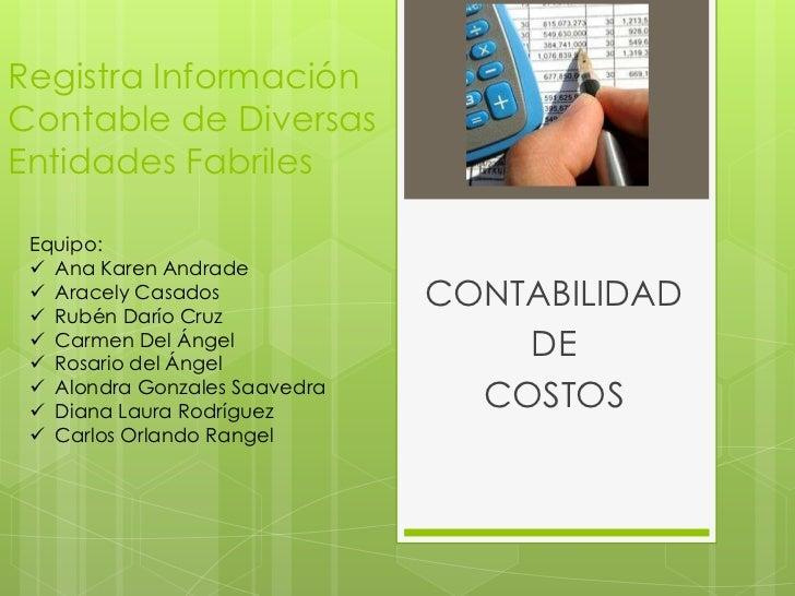 Registra InformaciónContable de DiversasEntidades Fabriles Equipo:  Ana Karen Andrade  Aracely Casados  Rubén Darío Cru...