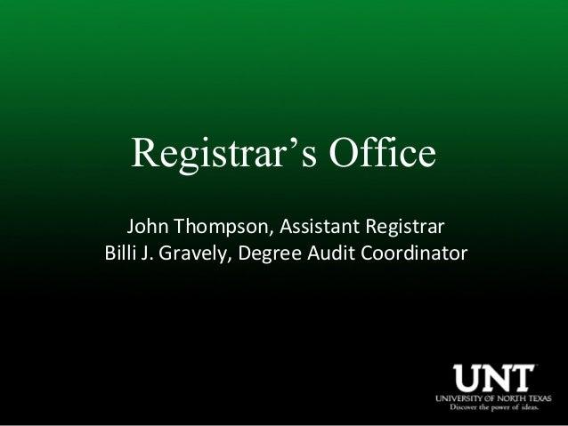 Registrar's Office John Thompson, Assistant Registrar Billi J. Gravely, Degree Audit Coordinator