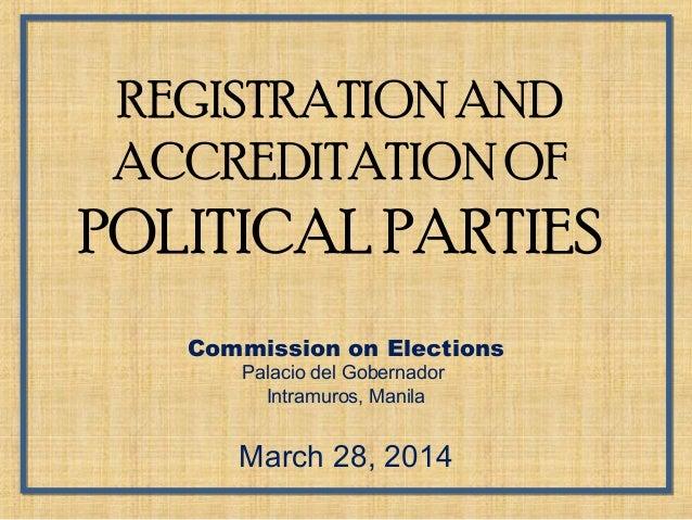 REGISTRATION AND ACCREDITATION OF POLITICAL PARTIES Commission on Elections Palacio del Gobernador Intramuros, Manila Marc...