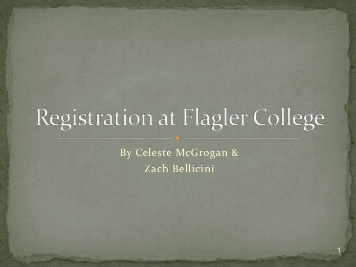 By Celeste McGrogan &<br />Zach Bellicini<br />Registration at Flagler College<br />1<br />