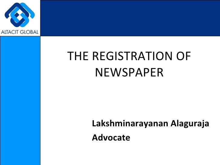 THE REGISTRATION OF    NEWSPAPER   Lakshminarayanan Alaguraja   Advocate