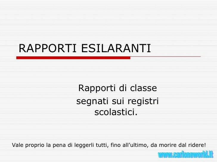 RAPPORTI ESILARANTI Rapporti di classe segnati sui registri scolastici.  Vale proprio la pena di leggerli tutti, fino all'...