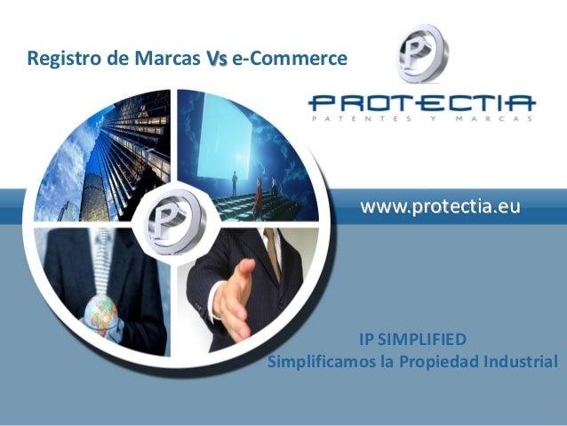 Registro de Marcas Vs e-Commerce                                   www.protectia.eu                                  IP SI...