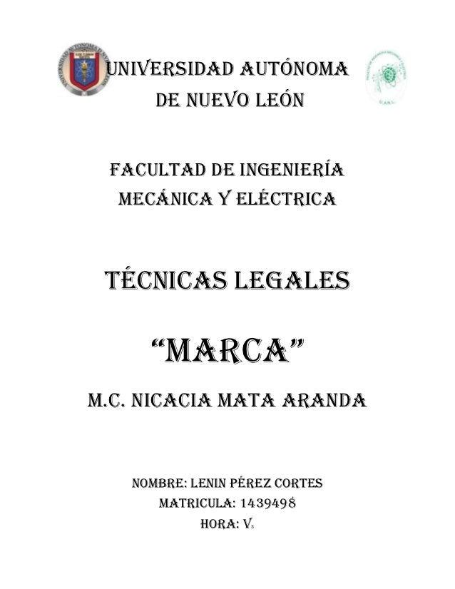 """Universidad autónoma      De nuevo león Facultad de ingeniería  mecánica y eléctrica Técnicas legales     """"marca""""M.C. Nica..."""