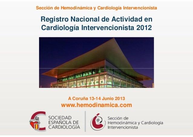 Registro Nacional de Actividad en Cardiología Intervencionista 2012 Sección de Hemodinámica y Cardiología Intervencionista...