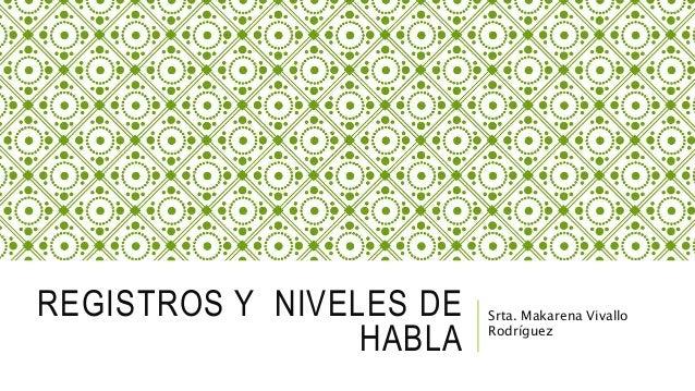 REGISTROS Y NIVELES DE HABLA Srta. Makarena Vivallo Rodríguez