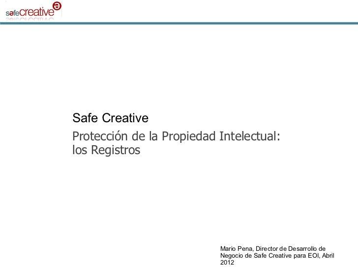 Safe CreativeProtección de la Propiedad Intelectual:los Registros                           Mario Pena, Director de Desarr...