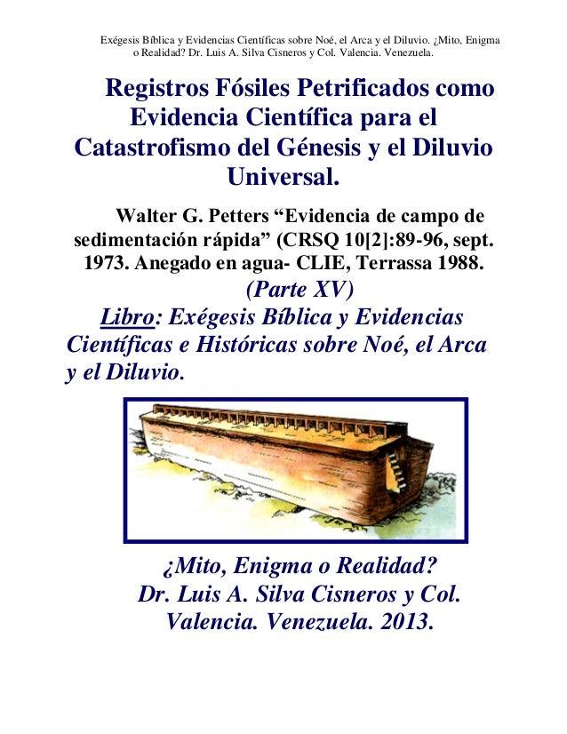 Exégesis Bíblica y Evidencias Científicas sobre Noé, el Arca y el Diluvio. ¿Mito, Enigma o Realidad? Dr. Luis A. Silva Cis...