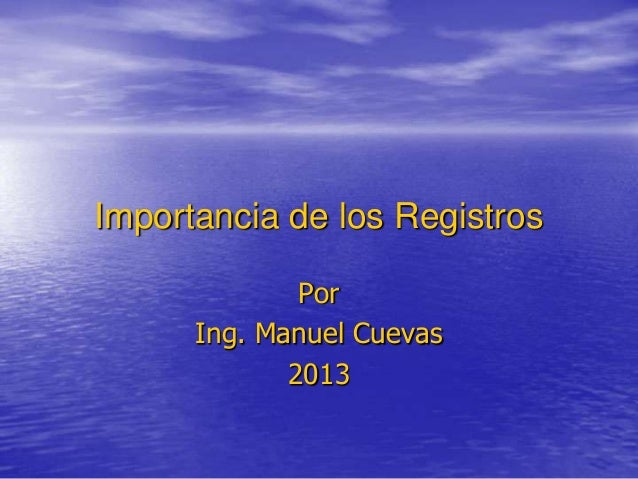 Importancia de los Registros              Por      Ing. Manuel Cuevas             2013