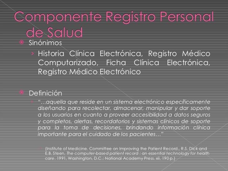<ul><li>Sinónimos </li></ul><ul><ul><li>Historia Clínica Electrónica, Registro Médico Computarizado, Ficha Clínica Electró...